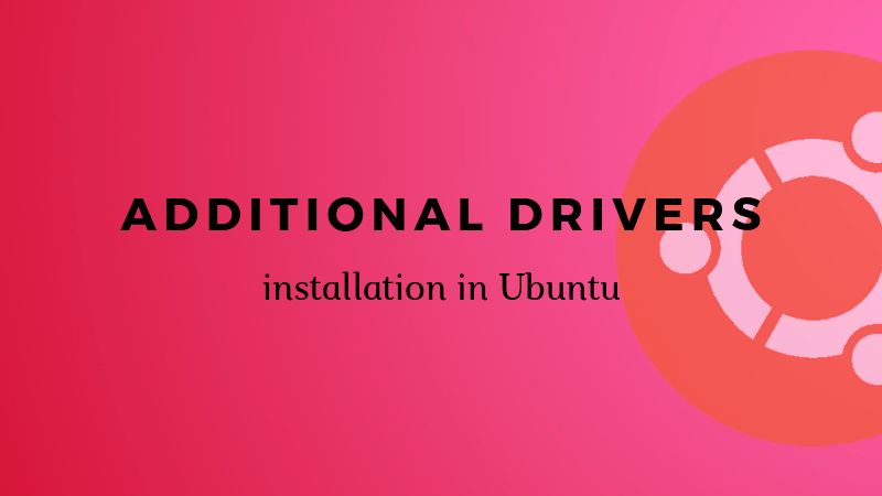 How to Install Additional Proprietary Drivers in Ubuntu