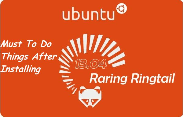 Ubuntu 13.04 Must To Do Things
