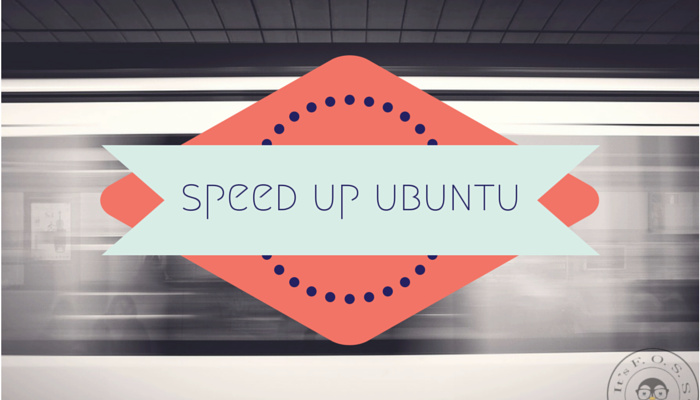 Tips to make Ubuntu Faster