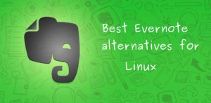 5 Best Evernote Alternatives For Linux