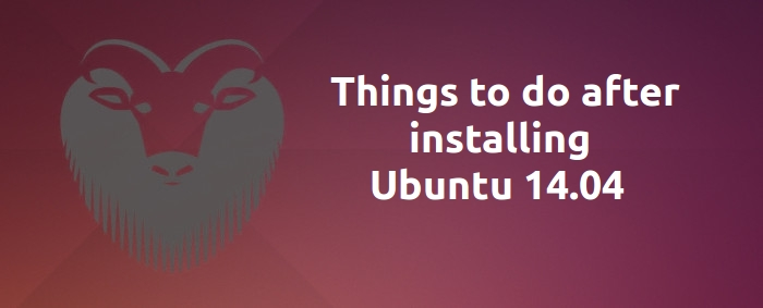 Things To Do After Installing Ubuntu 14.04