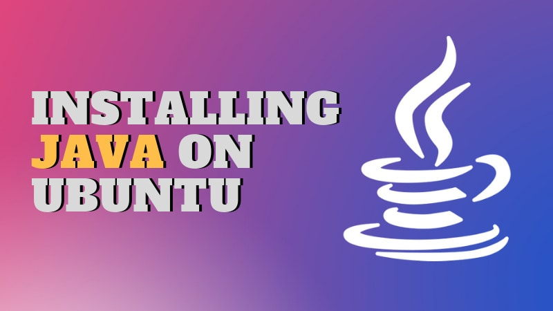 How to Install Java on Ubuntu 18 04, 16 04 & Linux Mint