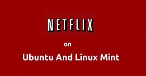 How To Watch Netflix In Ubuntu 14.04 And Linux Mint 17