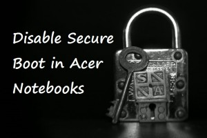How To Disable Secure Boot In Windows 8.1 In Acer Laptops