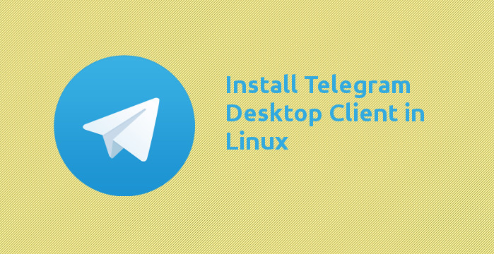 Install Telegram desktop client in Linux