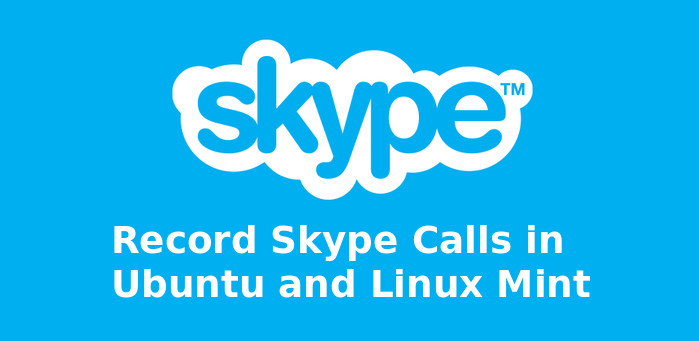 Record Skype Calls in Ubuntu 14.04 and Linux Mint 17
