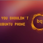 Why You Should Not Buy bq Ubuntu Phone
