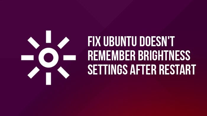 fix ubuntu and linux mint doesn't rememeb brightness settings issue