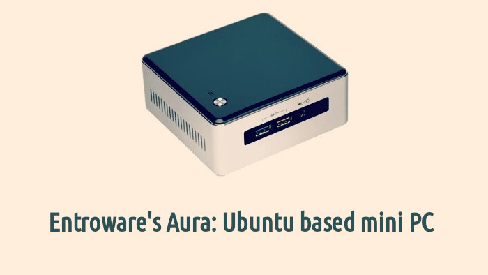 Ubuntu Based Entroware Aura Mini PC Available For Order
