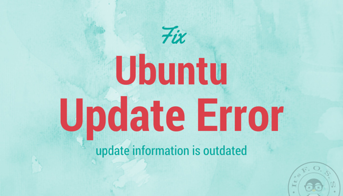 "How To Fix ""The Update Information Is Outdated"" In Ubuntu 14.04"