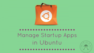 How To Manage StartUp Applications In Ubuntu