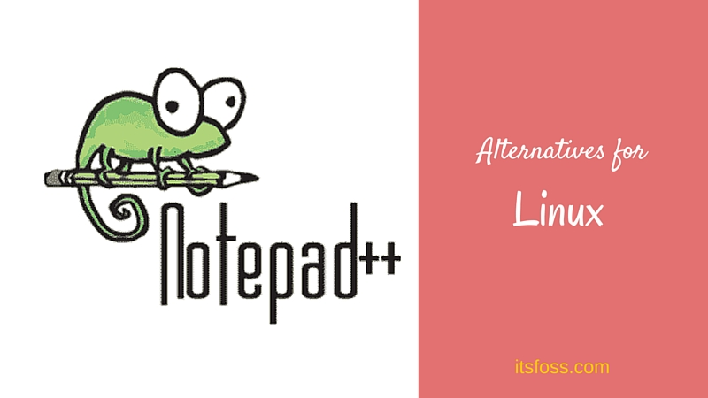 7 Best Notepad++ Alternatives For Linux