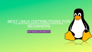 6 Non-Ubuntu Linux Distributions For Beginners