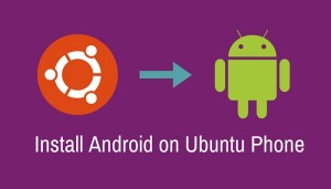 Install Android On BQ Aquaris Ubuntu Phone In Linux