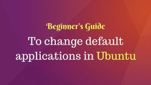 How To Change Default Applications In Ubuntu