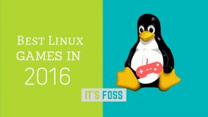 Top 10 Best Linux Games Released in 2016