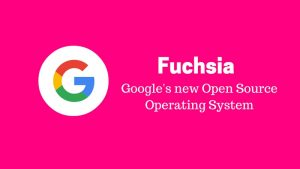 Fuchsia OS: What you need to know