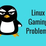 Annoying Experiences Every Linux Gamer Never Wanted!