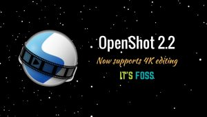 OpenShot Video Editor 2.2 Released With 4K Video Editing Support