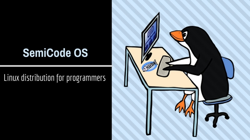 SemiCode OS: A Linux Distribution For Programmers And Web Developers