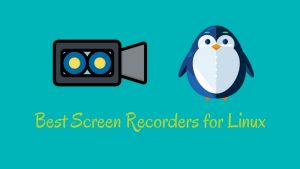 8 Best Screen Recorders For Linux