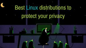Best Linux Distributions For Privacy Freaks