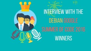 Interview With Debian GSoC Winners 2016