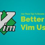 8 Vim Tips And Tricks That Will Make You A Pro User