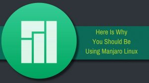 7 Reasons Why I Use Manjaro Linux And You Should Too