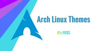 Best Themes For Arch Linux, Antergos, Apricity OS And Manajaro