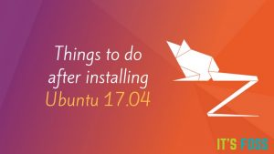 13 Things To Do After Installing Ubuntu 17.04