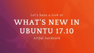 Ubuntu 17.10 New Features and Upgrade Procedure