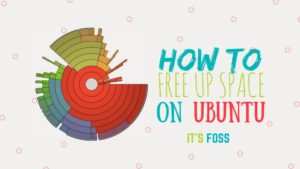 7 Simple Ways To Free Up Space On Ubuntu and Linux Mint