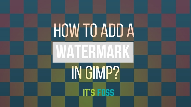 How To Add An Image Watermark In GIMP In Linux