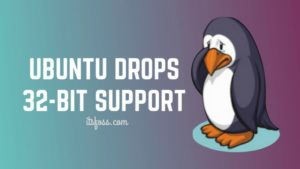 Pay Attention! Ubuntu is Officially Dropping 32-bit Desktop Images
