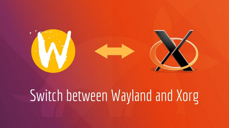 How to Switch to Xorg from Wayland in Ubuntu 17.10 [Quick Tip]