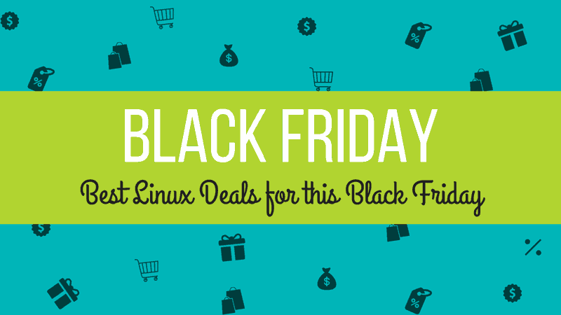 Best Black Friday & Cyber Monday Deals for Linux Users [2018]