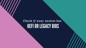 How to check if system has UEFI or BIOS