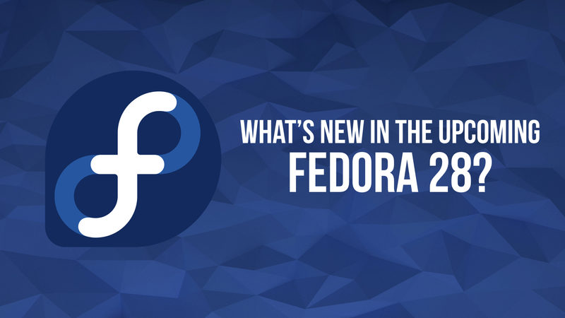 New features in Fedora 28