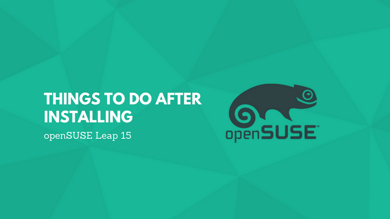 Things to do after installing openSUSE Leap 15