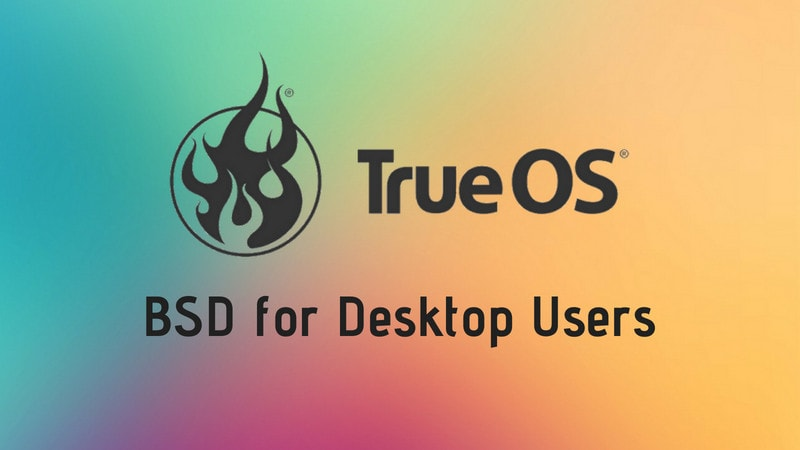 TrueOS: A Simple BSD Distribution for the Desktop Users