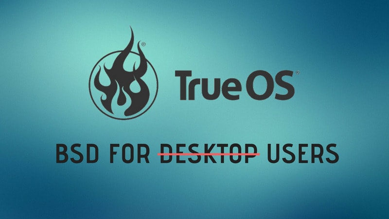 TrueOS shifts its Focus from Desktop to Become a Core Operating System