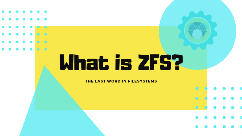 What is ZFS? Why People Use ZFS? [Explained for Beginners]