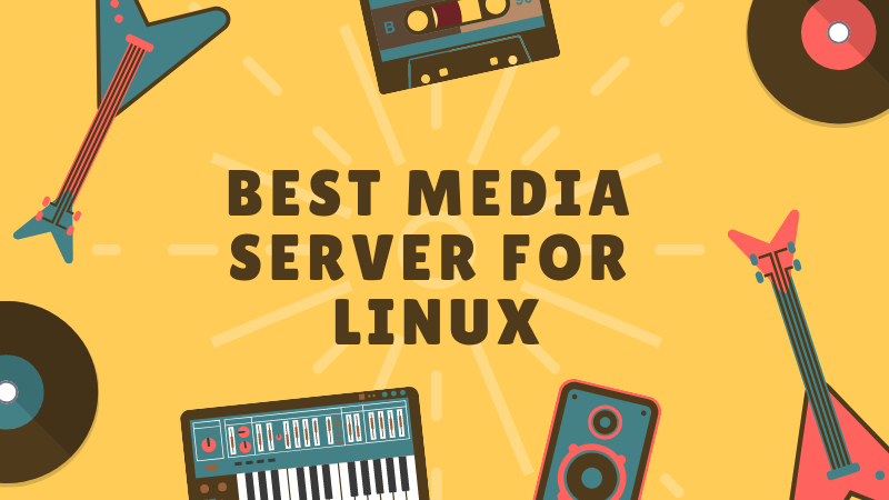 Top 9 Best Media Server Software for Linux in 2019