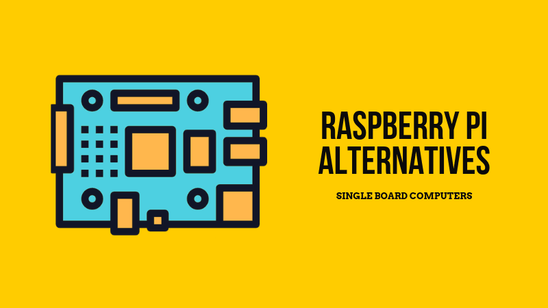 Raspberry Pi Alternatives: Top Single Board Computers [2019]