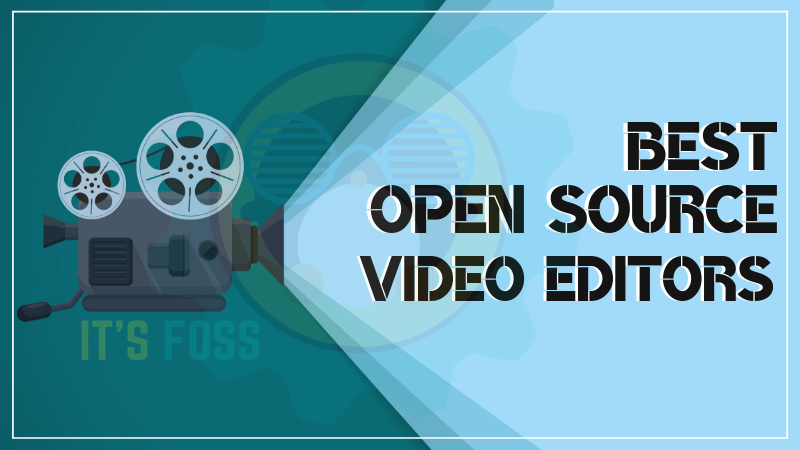 11 Free and Open Source Video Editing Software