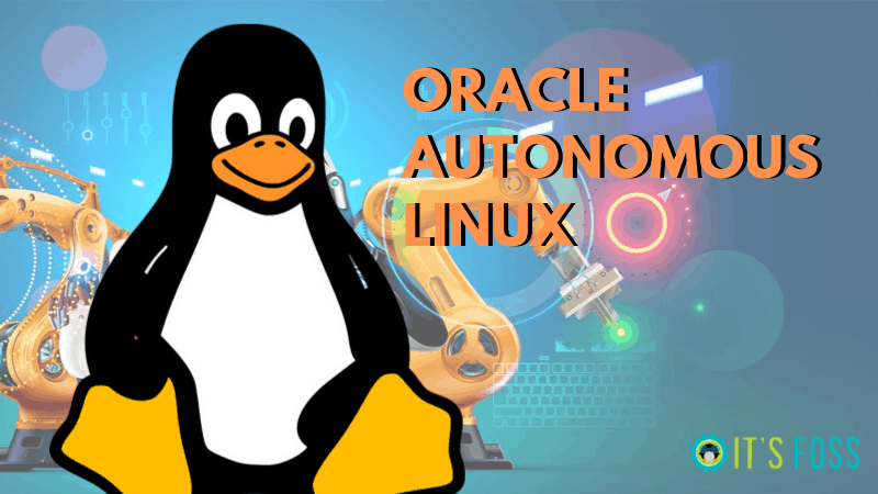 Oracle Autonomous Linux: A Self Updating, Self Patching Linux Distribution for Cloud Computing - It's FOSS thumbnail